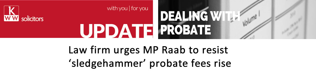 Law firm urges MP Raab to resist 'sledgehammer' probate fees rise